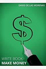 Write Book, Make Money: Monetize Your Existing Knowledge and Publish a Bestselling eBook Kindle Edition