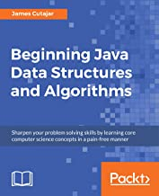 Beginning Java Data Structures and Algorithms: Sharpen your problem solving skills by learning core computer science concepts in a pain-free manner (English Edition)