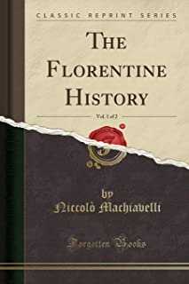 The Florentine History, Vol. 1 of 2 (Classic Reprint)