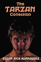 The Tarzan Collection (complete and unabridged) including: Tarzan of the Apes, The Return of Tarzan, The Beasts of Tarzan, The Son of Tarzan, Tarzan ... Tarzan the Untamed, Tarzan the Terrible