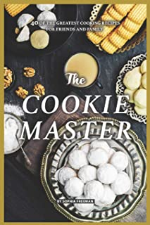 The Cookie Master: 40 of the Greatest Cooking Recipes for Friends and Family