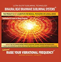Raise Your Vibrational Frequency: Combination of Subliminal & Learning While Sleeping Program (Positive Affirmations, Isoc...