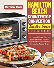 Hamilton Beach Countertop Convection Toaster Oven Cookbook