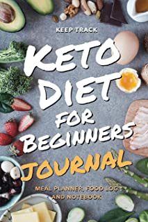 Keep Track Keto Diet for Beginners Journal Meal Planner, Food Log, Journal and Notebook: Ketogenic Diet Food Diary Weight ...