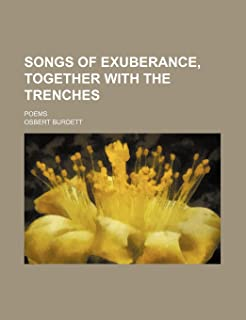 Songs of Exuberance, Together with the Trenches; Poems