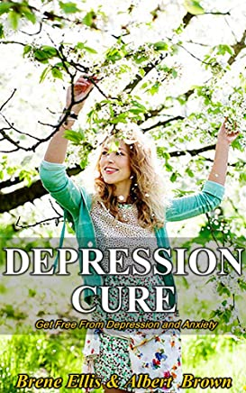 Depression Cure : Get Free From Depression and Anxiety