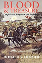Blood and Treasure: Confederate Empire in the Southwest (Volume 41) (Williams-Ford Texas A&M University Military History S...