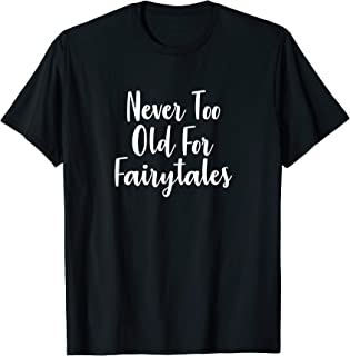 Never Too Old For Fairytales T-shirt