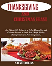 THANKSGIVING AND CHRISTMAS FEAST: New Skinny 2015 Recipes for a Perfect Thanksgiving and Christmas Feast for a Simple Start (Weight Watcher, Thanksgiving recipes, Point plus program)