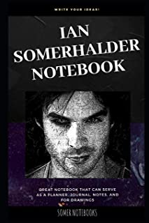 Ian Somerhalder Notebook: Great Notebook for School or as a Diary, Lined With More than 100 Pages. Notebook that can serve...