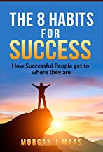 The 8 Habits for Success: How Success People get to where they are (English Edition)