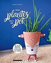 MES PLANTES ONT DU POT : 10 tutos tendance et déco (DIY) (French Edition)