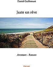 Juste un rêve: AventureRoman (CLASSIQUE) (French Edition)