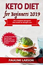 Keto Diet for Beginners 2019: The Complete Ketogenic Diet Guide for Weight Loss with 21-Day Keto Meal Plan to Lose Weight Fast and Easy Keto Snacks Recipes
