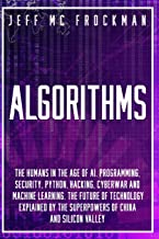 Algorithms: The Humans in the age of AI. Programming, Security, Python, Hacking, Cyberwar and Machine Learning. The future...
