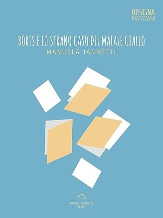 Boris E Lo Strano Caso Del Maiale Giallo (Officina Marziani)