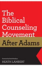 The Biblical Counseling Movement after Adams