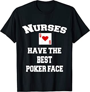 Nurses Have The Best Poker Face Tshirt