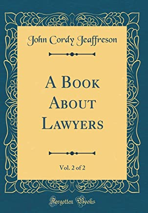 A Book About Lawyers, Vol. 2 of 2 (Classic Reprint)