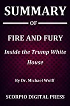 Summary Of Fire and Fury Inside the Trump White House : By Dr. Michael Wolff