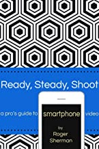 Ready Steady Shoot: A Pro's Guide to Smartphone Video
