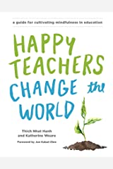 Happy Teachers Change the World: A Guide for Cultivating Mindfulness in Education (English Edition) eBook Kindle