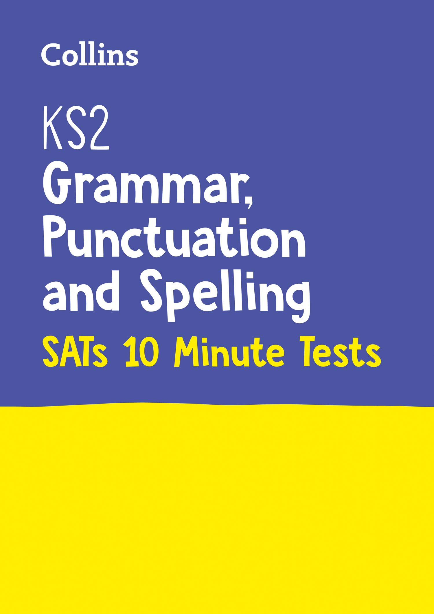 Letts — KS2 ENGLISH SATS GRAMMAR, PUNCTUATION AND SPELLING 10-MINUTE TESTS: KS2 ENGLISH GRAMMAR, PUNCTUATION AND SPELLING ...