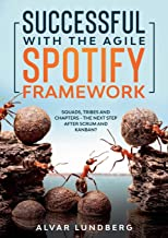 Livres Successful with the Agile Spotify Framework: Squads, Tribes and Chapters - The Next Step After Scrum and Kanban? PDF