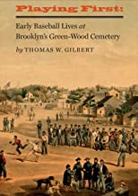 Playing First: Early Baseball Lives at Brooklyn's Green-Wood Cemetery