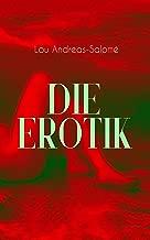 Die Erotik: Der sexuelle Vorgang + Das erotische Wahngebilde + Erotik und Kunst + Idealisation + Erotik und Religion + Erotisch und Sozial + Mutterschaft + Das Weib + Lebensbund (German Edition)