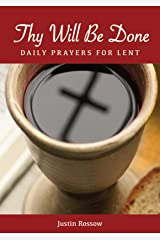 Thy Will Be Done: Daily Prayers for Lent Kindle Edition