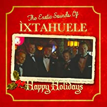 Happy Holidays with the Exotic Sounds of Ìxtahuele
