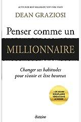 Penser comme un millionnaire: Changer ses habitudes pour réussir et être heureux (French Edition) Kindle Edition