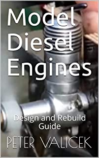 Model Diesel Engines: Design and Rebuild Guide (Model Diesels Book 1)