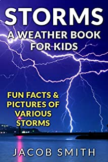 Storms! A Weather Book for Kids: With Fun Facts & Pictures of Various Storms, Including Hailstorms, Blizzards, Hurricanes ...