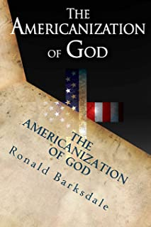 The Americanization of God: Come Out of Her My People