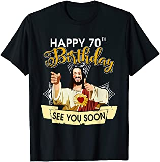 Jesus Happy 70th Birthday See You Soon Funny T-Shirt