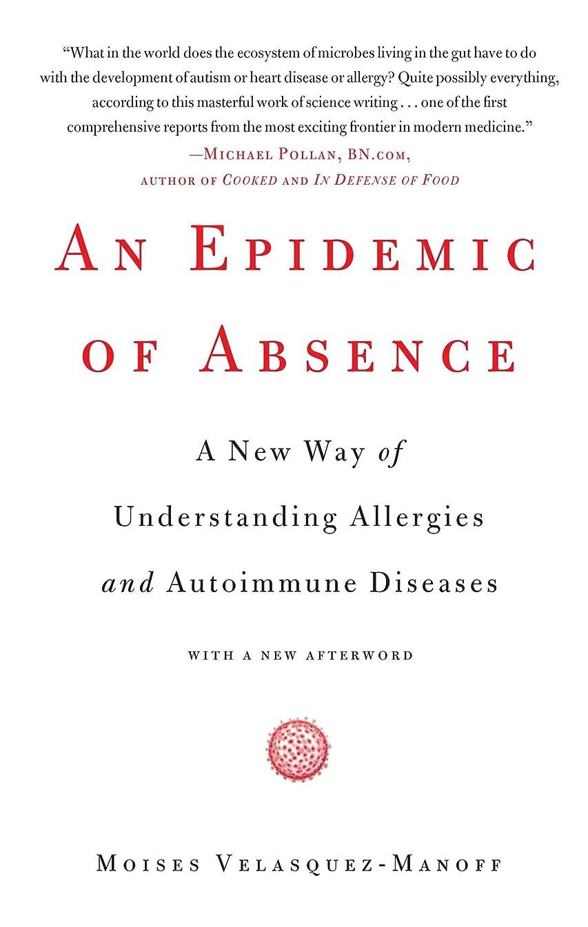 スカート通知する教育An Epidemic of Absence: A New Way of Understanding Allergies and Autoimmune Diseases (English Edition)