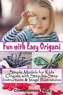 Fun with Easy Origami: Simple Models for Kids - Origami with Step-by-Step Instructions & Image Illustration