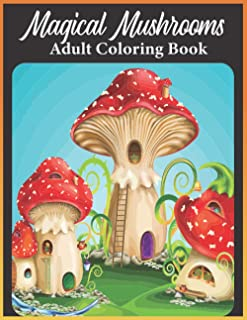 Magical Mushrooms adult coloring book: An Adults Mushroom Houses Coloring Book Featuring Fantasy Mushroom Fairy Tale Homes...
