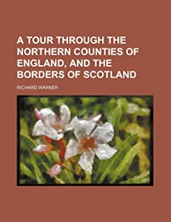 A Tour Through the Northern Counties of England, and the Borders of Scotland Volume 1