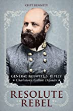 Resolute Rebel: General Roswell S. Ripley, Charleston's Gallant Defender (Non Series)
