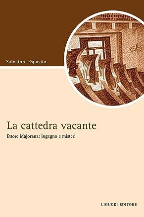 La cattedra vacante: Ettore Majorana: ingegno e misteri (Script Vol. 40)