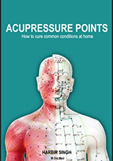Acupressure Points: How To Cure Common Ailments At Home (English Edition)