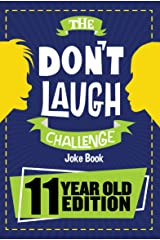 The Don't Laugh Challenge 11 Year Old Edition: The LOL Interactive Joke Book Contest Game for Boys and Girls Age 11 Kindle Edition