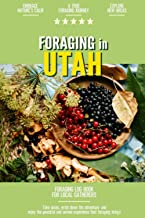 Foraging in Utah: Foraging Log Book for Local Backyard Gatherers   Embrace Nature's Calm   A True Journey into the Woods