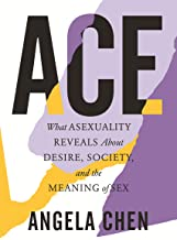 Ace: What Asexuality Reveals About Desire, Society, and the Meaning of Sex PDF