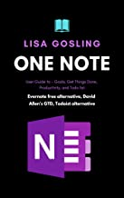 OneNote User Guide: Achieve Goals, Get Things Done Fast, Boost Productivity, and smash your Todo list