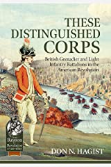 These Distinguished Corps: British Grenadier and Light Infantry Battalions in the American Revolution (From Reason to Revolution) Paperback
