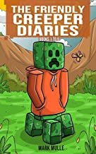 The Friendly Creeper Diaries Books 1 to 9: Unofficial Minecraft Book for Kids, Teens and Minecrafters - Adventure Fan Fict...